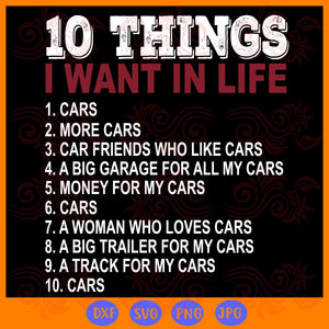 10 things I want in my life cars more cars svg, cars svg, cars more svg, car gifts, car lover svg, car lover gifts, friends loves car, my life svg, trending svg, Files For Silhouette, Files For Cricut, SVG, DXF, EPS, PNG, Instant Download