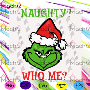 Naughty  Who Me Svg, Christmas Svg, Grinch Svg, Funny Grinch Svg, Grinch Quote Svg, Family Grinch Svg, Snow Svg, Christmas Gift Svg, Grinch Gift Svg, Christmas Day, Christmas Party