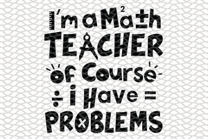 I'm a math teacher of course i have problems, math svg, math lover, math shirt, math teacher svg, math gift, math lover svg, math teacher gift, math teacher shirt,trending svg, Files For Silhouette, Files For Cricut, SVG, DXF, EPS, PNG, Instant Download