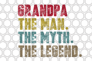 Grandpa the man the myth the legend, grandpa svg, grandpa shirt, grandpa gift, gift for grandpa,family svg , family shirt,family gift,trending svg, Files For Silhouette, Files For Cricut, SVG, DXF, EPS, PNG, Instant Download