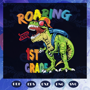 Roaring into 1st grade svg, come to 1st grade svg, 1st grade svg, prepare for 1st grade svg, students svg, primary school svg, class svg, dinosaur svg,  back to school svg, Files For Silhouette, Files For Cricut, SVG, DXF, EPS, PNG, Instant Download