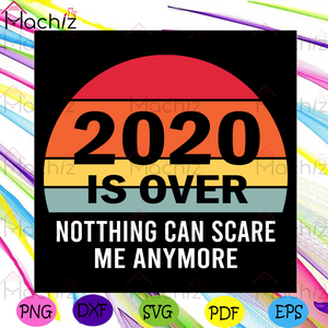 2020 Is Over Nothing Can Scare Me Anymore Svg, Trending Svg, 2020 Is Over Svg, 2020 Svg, Funny 2020 Quote Svg, Nothing Can Scare Me Anymore Svg, Funny 2021 Svg, 2020 Gift, 2020 Shirt, Svg Cricut