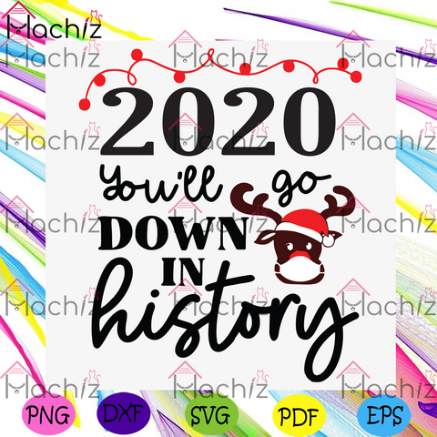 2020 You Will Go Down In History Svg, Christmas Svg, 2020 Svg, Go Down In History Svg, Merry Christmas Svg, Reindeer Svg, Reindeer Wear Mask Svg, Funny Halloween Svg, Gift For Family, Christmas Xmas Svg