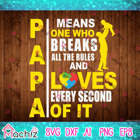 Papa Means One Who Breaks All The Rules Loves Every Second Of It,BEST PAPA LOVES,DAD SVG,autism svg,dad svg, grandpa,Papa svg,father's, father's svg vector,svg, eps, dxf, Png Silhouette Cameo or Cricut Digital Download Files