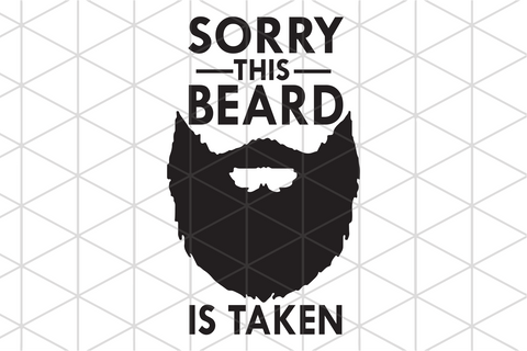 Sorry this beard is taken, beard svg, husband valentine, funny valentine svg, trending svg, Files For Silhouette, Files For Cricut, SVG, DXF, EPS, PNG, Instant Download
