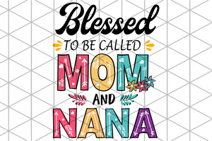 Blessed to be called mom and nana,  nana svg, nana gift, gift for nana,family svg , family shirt,family gift,trending svg, Files For Silhouette, Files For Cricut, SVG, DXF, EPS, PNG, Instant Download