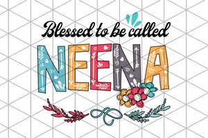 Blessed to be called neena, neena svg, neena gift, neena shirt, family svg, family shirt,family gift,trending svg, Files For Silhouette, Files For Cricut, SVG, DXF, EPS, PNG, Instant Download