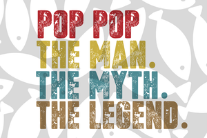 Pop pop the man the myth the legend, pop pop svg, pop pop gift, pop pop shirt, father svg, fathers day gift, gift for papa,family svg, family shirt,family gift,trending svg, Files For Silhouette, Files For Cricut, SVG, DXF, EPS, PNG, Instant Download