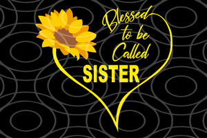 Blessed to be called sister, sister svg, sister gift, sister shirt, gift for sister, family svg, family shirt,family gift,trending svg, Files For Silhouette, Files For Cricut, SVG, DXF, EPS, PNG, Instant Download