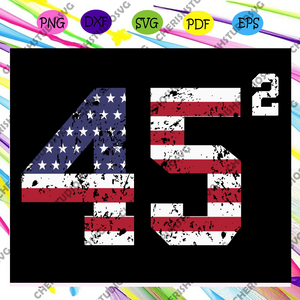 45 Squared Trump 2020 second term Usa svg, flag svg, trump, 45 svg, star spangled SVG, For Silhouette, Files For Cricut, SVG, DXF, EPS, PNG