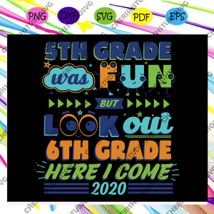 5th Grade Was Fun But Look Out 6th Grade Here I Come Svg, Graduation Svg, Graduation 2020 Svg, Graduation Day Svg, Graduate 2020 Svg, Classic, High School Middle Svg, Files For Silhouette, Files For Cricut, SVG, DXF, EPS, PNG, Instant Download