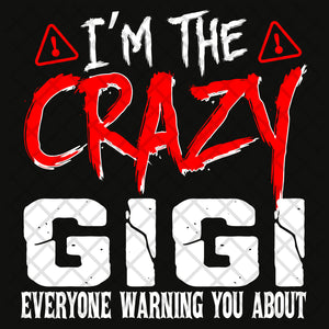 I'm the crazy gigi, gigi svg, gigi gift, gigi shirt, gigi birthday, gift from children, family svg, family shirt,family gift,trending svg, Files For Silhouette, Files For Cricut, SVG, DXF, EPS, PNG, Instant Download
