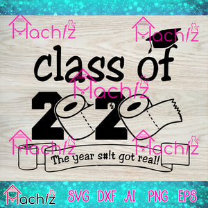 Class of 2020 the year shit got real, class off 2020 graduation svg,toilet paper svg,Seniors 2020 svg,Quarantine 2020 svg,Quarantine 2020,vector,svg, eps, dxf, Png Silhouette Cameo or Cricut Digital Download Files