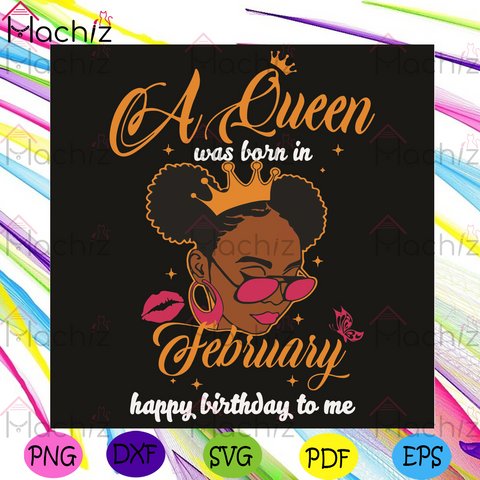 A Queen Was Born In February Happy Birthday To Me Svg, Birthday Svg, Queen Born In February Svg, Girl Born In February Svg, Happy Birthday Svg, February Queen Svg, February Birthday Svg, Black Girl Svg, Birthday Gifts Svg