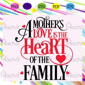 A mother love is the heart of the family mothers day , Mothers Day Gift,Trendy Mom,trending svg, Files For Silhouette, Files For Cricut, SVG, DXF, EPS, PNG, Instant Download