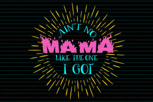 Ain't no mama like the one i got svg, mother's day svg, mother day, mother svg, mom svg, nana svg, mimi svg For Silhouette, Files For Cricut, SVG, DXF, EPS, PNG Instant Download