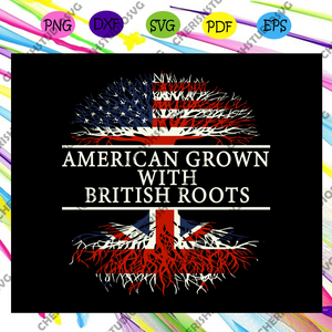 American grown with british roots, American Flag, Mexico Flag, American Mexican, American Flag Shirt, Mexican Flag Shirt,4th of july svg, independence day svg,Files For Silhouette, Files For Cricut, SVG, DXF, EPS, PNG, Instant Download