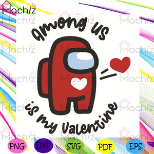 Among Us Is My Valentine Svg, Valentine Svg, Among Us Svg, Heart Svg, Impostor Svg, Crewmates Svg, Game Svg, Sweet Heart Svg, Among Us Game Svg, Among Us Lovers, Gamers Svg, Game Lovers Svg, Valentine Gifts Svg, Funny Svg,