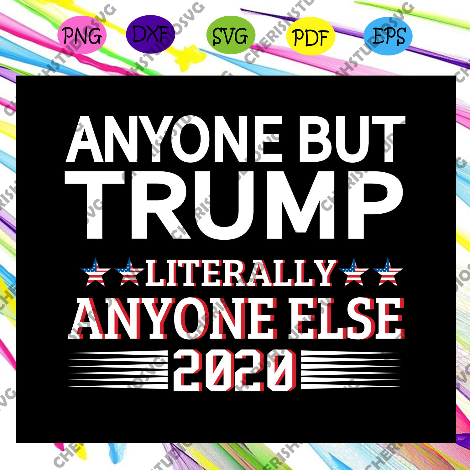 Anyone but trump literally anyone else 2020, America 4th Of July Patriotic , 4th Of July Svg, Fourth Of July Svg, Patriotic American,Independence Day , Files For Silhouette, Files For Cricut, SVG, DXF, EPS, PNG, Instant Download