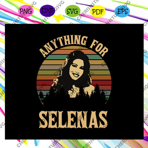 Anything for selenas, selenas svg, gift for girl, lover gift, trending svg For Silhouette, Files For Cricut, SVG, DXF, EPS, PNG Instant Download