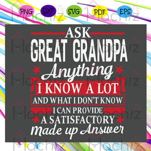 Ask great grandpa anything I know a lot, Trending Svg, Father's Day Svg, grandpa svg, fathers day gift, love grandpa, grandpa shirt, gift for grandpa, grandpa lover gift, svg cricut, silhouette svg files, cricut svg, silhouette svg, svg designs, vinyl svg