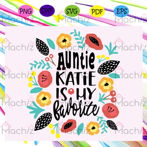 Auntie Katie is my favorite Auntie , Mothers Day Gift,Trendy Mom,trending svg, Files For Silhouette, Files For Cricut, SVG, DXF, EPS, PNG, Instant Download