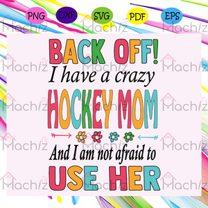 Back off I have a crazy hockey mom hockey , Mothers Day Gift,Trendy Mom,trending svg, Files For Silhouette, Files For Cricut, SVG, DXF, EPS, PNG, Instant Download