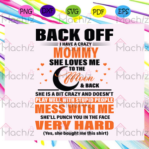 Back off I have a crazy mommy , Mothers Day Gift,Trendy Mom,trending svg, Files For Silhouette, Files For Cricut, SVG, DXF, EPS, PNG, Instant Download