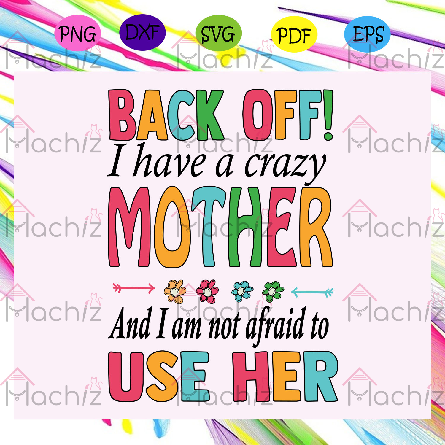 Back off I have a crazy mother mother , Mothers Day Gift,Trendy Mom,trending svg, Files For Silhouette, Files For Cricut, SVG, DXF, EPS, PNG, Instant Download