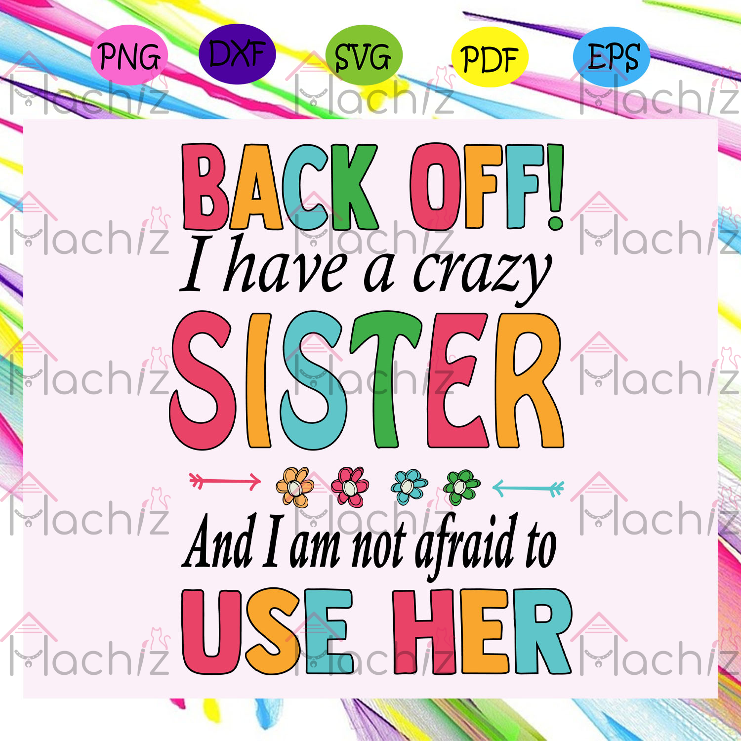 Back off I have a crazy sister sister , Mothers Day Gift,Trendy Mom,trending svg, Files For Silhouette, Files For Cricut, SVG, DXF, EPS, PNG, Instant Download