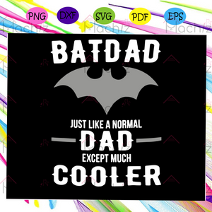 Bat dad just like a normal dad except much cooler svg, batdad svg, fathers day svg, bat fathers day svg, fathers day, gift for dad svg, grandpa life, family life svg, Files For Silhouette, Files For Cricut, SVG, DXF, EPS, PNG, Instant Download