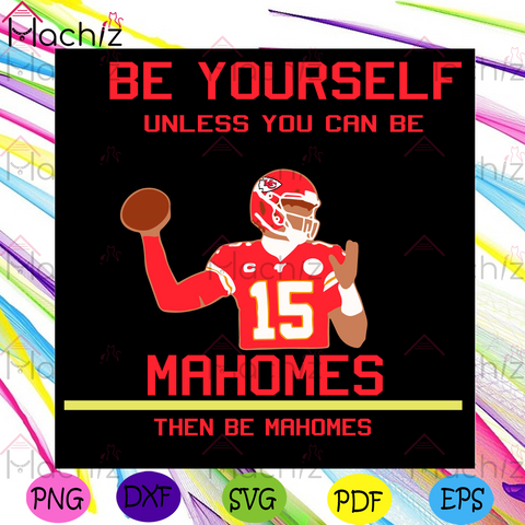 Be Yourself Unless You Can Be Mahomes Then Be Mahomes Svg, Sport Svg, Mahomes Svg, Kansas City Chiefs Svg, Kansas City Chiefs Football Players Svg, Mahomes Players Svg, Mahomes Chiefs Svg, Mahomes Fans Svg, Chiefs Svg