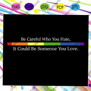 Be careful who you hate, rainbow heart svg,lgbt svg,lesbian gift,lgbt shirt, lgbt pride,gay pride svg, lesbian gifts,lesbian love ,lgbt svg,Files For Silhouette, Files For Cricut, SVG, DXF, EPS, PNG, Instant Download