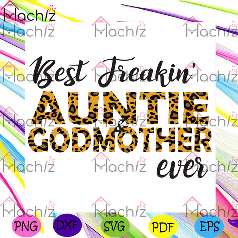 Best Freakin Auntie Godmother Ever Svg, Family Svg, Best Freakin Svg, Auntie Svg, Godmother Svg, Leopard Patterns, Auntie Vector, Auntie Lover, Auntie Gift, Family Gift, Aunt Design, Funny Gift For Aunt, Gift For Family