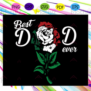 Best dad ever svg, rose svg, fathers day svg, dad life, fathers day lover, rose lover svg, family svg, family life, flower svg, flower lover svg, flower lover gift, Files For Silhouette, Files For Cricut, SVG, DXF, EPS, PNG, Instant Download