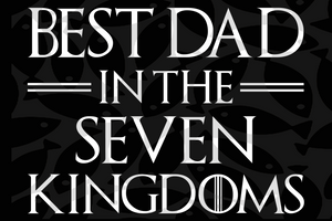 Best dad in the seven kingdoms ,papa svg, baba svg,father's day svg, father svg, dad svg, daddy svg, poppop svg Files For Silhouette, Files For Cricut, SVG, DXF, EPS, PNG, Instant Download
