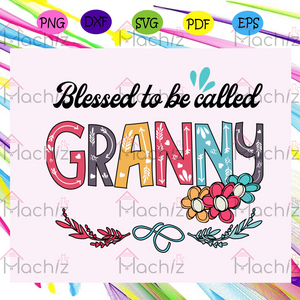 Blessed to be called granny , Mothers Day Gift,Trendy Mom,trending svg, Files For Silhouette, Files For Cricut, SVG, DXF, EPS, PNG, Instant Download