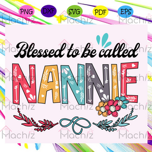 Blessed to be called nannie , Mothers Day Gift,Trendy Mom,trending svg, Files For Silhouette, Files For Cricut, SVG, DXF, EPS, PNG, Instant Download
