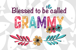 Blessed to be called grammy , mother's day svg, mother day, mother svg, mom svg, nana svg, mimi svg For Silhouette, Files For Cricut, SVG, DXF, EPS, PNG Instant Download