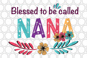 Blessed to be called nana, mother's day svg, mother day, mother svg, mom svg, nana svg, mimi svg For Silhouette, Files For Cricut, SVG, DXF, EPS, PNG Instant Download