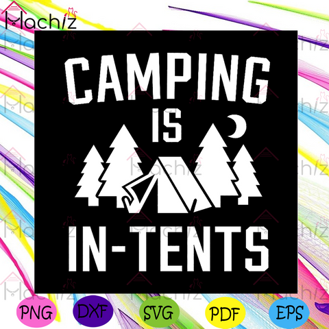 Camping Is In Tents Funny Camping Svg, Camping Svg, Trending Svg, Outdoor Activities Svg, Camping Quotes Svg, Camping Addict Svg, Now Trending Svg, Camping Design Svg, Trees Svg, Camp Tent Svg, Camping Design Svg, In Tents Svg