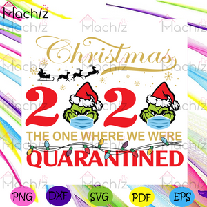 Christmas 2020 The One Where We Were Quarantined Svg, Christmas Svg, Grinch Svg, Quarantined Christmas 2020 Svg, Covid 19 Svg, Grinchmas Svg, Santa Claus Svg, Face Mask Svg, Christmas Lights Svg, Sleigh Svg, Merry Christmas Svg
