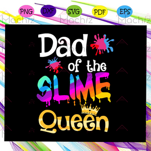 Dad Of The Slime Queen Svg, Slime QueenSvg, fathers day svg, father svg, dad life svg, dad quote svg, dad svg designs svg, fathers day gift, fathers day gift lover, family, For Silhouette, Files For Cricut, SVG, DXF, EPS, PNG Instant Download