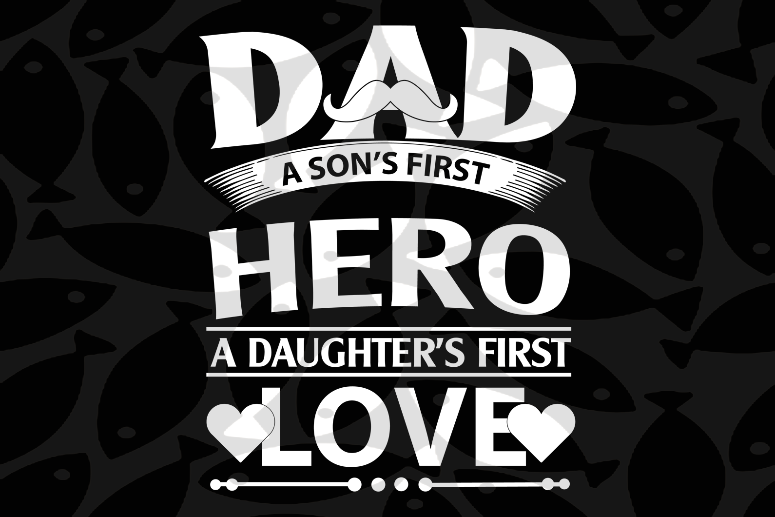 Dad a son's first hero a daughter's first love, papa svg, baba svg,father's day svg, father svg, dad svg, daddy svg, poppop svg Files For Silhouette, Files For Cricut, SVG, DXF, EPS, PNG, Instant Download
