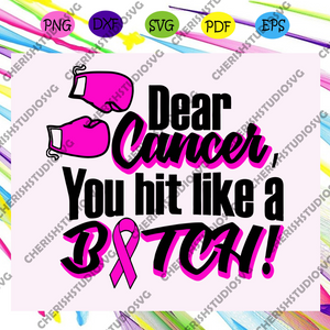 Dear cancer you hit like a bitch, pink cancer, cancer fighting, breast cancer, breast cancer svg, cancer awareness,trending svg For Silhouette, Files For Cricut, SVG, DXF, EPS, PNG Instant Download