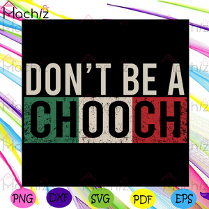 Do Not Be A Chooch Svg, Trending Svg, Chooch Svg, Chooch Gifts Svg, Italian Quotes Svg, Italian Slang Svg, Italia Svg, Slang Svg, Funny Slang Svg, Funny Quotes Svg, Funny Svg, Vintage Svg, Vintage Design Svg, Retro Svg