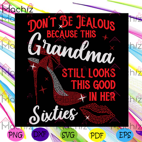 Do Not Be Jealous Because This Grandma Still Looks This Good In Her Svg, Birthday Svg, Grandma Svg, Sixties Svg, Sixties BirthdaySvg, Do Not Be Jealous Svg, Grandma Still Looks This Good In Her Svg, High Heels Svg