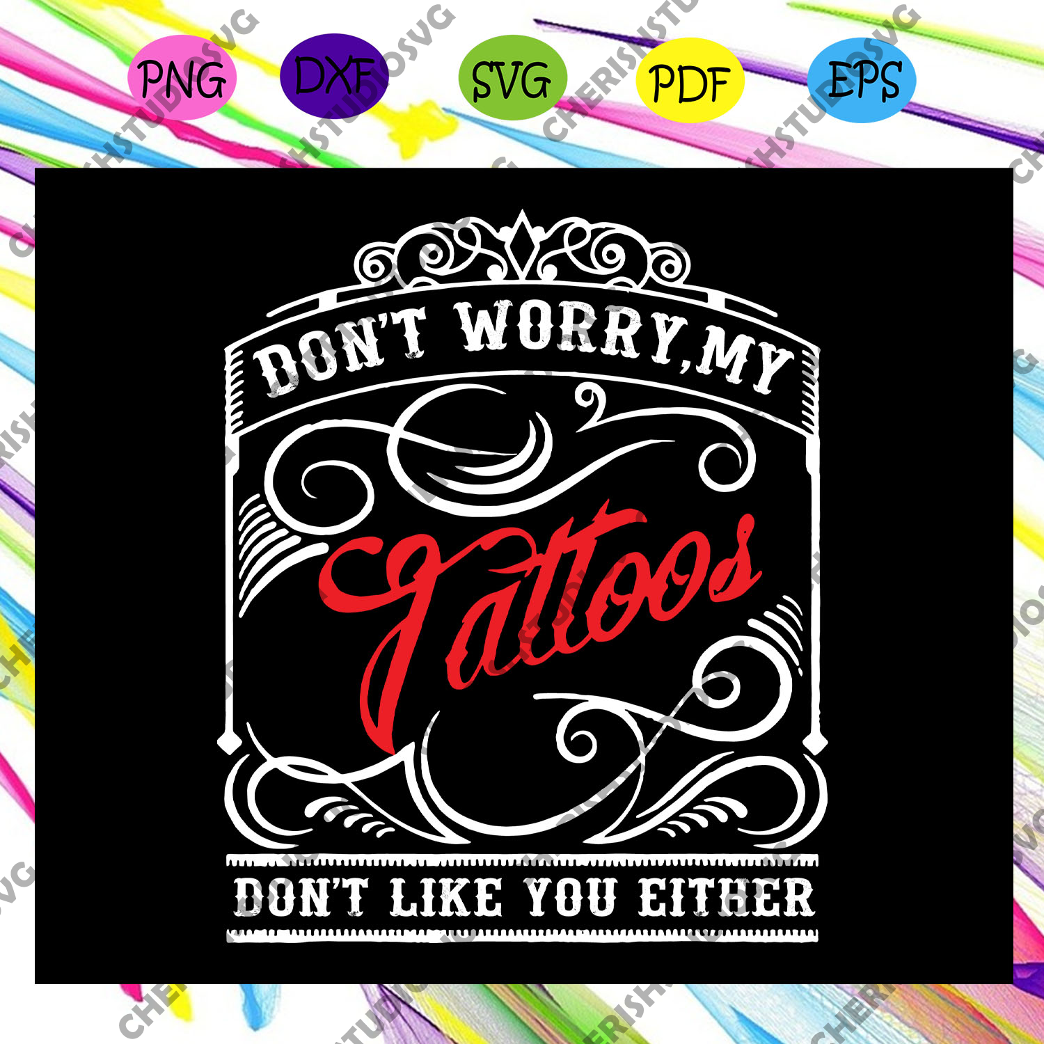 Don't worry my tattoos don't like you either svg, Trending Svg, tattoos svg, funny sayings, sarcasm svg, funny sarcastic, tattoo lover, tattoo lover gift, Files For Silhouette, Files For Cricut, SVG, DXF, EPS, PNG, Instant Download