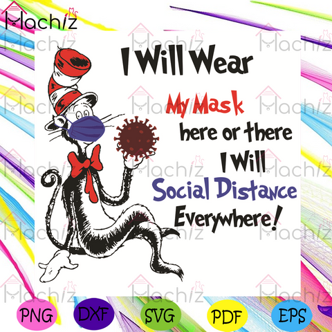 Dr Seuss I Will Wear My Mask Here Or There I Will Social Distance Everywhere Svg, Dr Seuss Svg, The Cat In The Hat Svg, Face Mask Svg, Social Distance Svg, Coronavirus Svg, Quarantine Svg, Dr Seuss Gifts Svg, Dr Seuss Lovers Svg