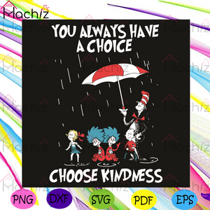 Dr Seussyou Always Have A Choice Choose Kindness Svg, Dr Seuss Svg, The Cat In The Hat Svg, Thing 1 Thing 2 Svg, Sally Walden Svg, Conrad Dr Seuss Svg, Kindness Svg, The Cat In The Hat Gifts Svg, Dr Seuss Gifts Svg, Dr Seuss Lovers Svg
